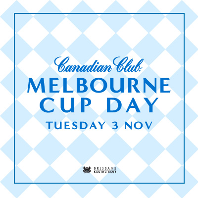 Canadian Club Melbourne Cup Day | Brisbane Racing Club